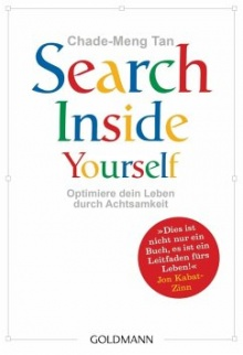 Search Inside Yourself: Optimiere dein Leben durch Achtsamkeit - Chade-Meng Tan