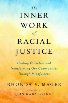 The Inner Work of Racial Justice: Healing Ourselves and Transforming Our Communities Through Mindfulness - Rhonda V. Magee
