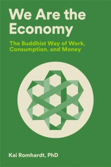 We Are the Economy: The Buddhist Way of Work, Consumption, and Money - Kai Romhardt